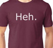 Heh. Unisex T-Shirt