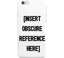 [Insert Obscure Reference Here] iPhone Case/Skin