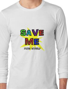Save Me (From Myself) Long Sleeve T-Shirt