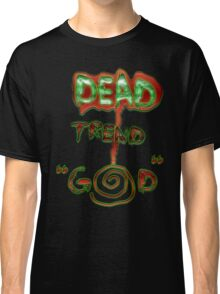 """""""God is a Dead Trend"""" Dead Trend Classic T-Shirt"""