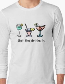 Get the drinks in. Long Sleeve T-Shirt