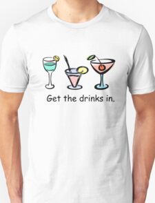 Get the drinks in. Unisex T-Shirt