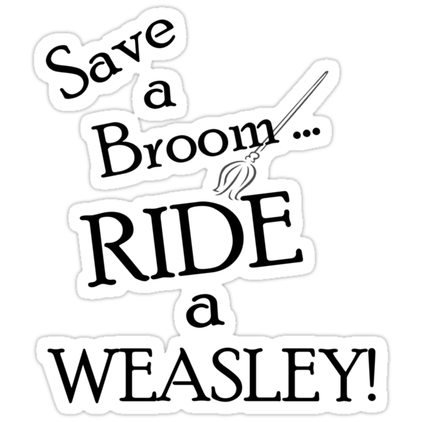 Save a Broom, Ride a Weasley! by eggnog