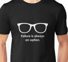 Failure is always an option- Black and White Unisex T-Shirt