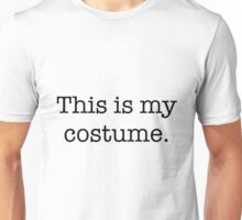This is my costume Unisex T-Shirt