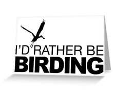 I'd rather be Birding - Pelican Greeting Card