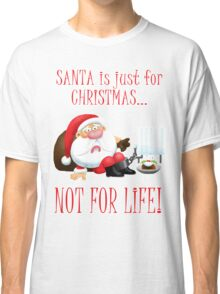 Santa is Just for Christmas Classic T-Shirt
