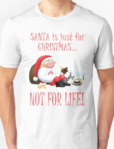 Santa is Just for Christmas T-Shirt