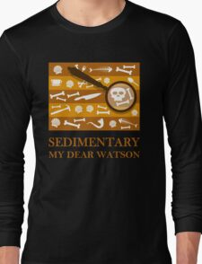 Sedimentary Watson! Long Sleeve T-Shirt