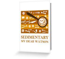 Sedimentary Watson! Greeting Card