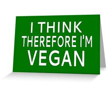 I Think Therefore I'm Vegan Greeting Card