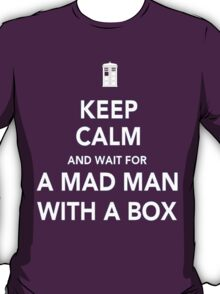 Wait for a mad man with a box T-Shirt