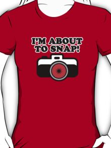 About to Snap Again T-Shirt