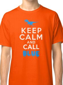 Keep Calm and Call Blue | Raptor Classic T-Shirt