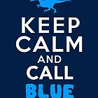 Keep Calm and Call Blue | Raptor by BootsBoots