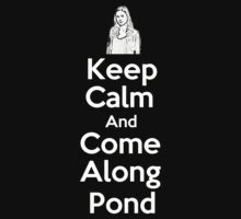 Keep Calm & Come Along Pond by PopCultFanatics