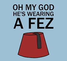Oh My God, He's Wearing a Fez Unisex T-Shirt