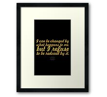 """""""I can be changed by what happens to me. but I refuse to be reduced by it."""" Maya Angelou Framed Print"""