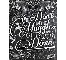 Don't let the Muggles get you down Photographic Print