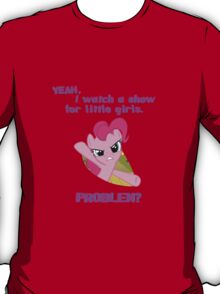 Problem with Pinkie Pie? T-Shirt