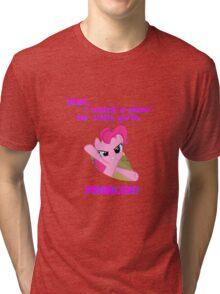 Problem with Pinkie Pie? Tri-blend T-Shirt
