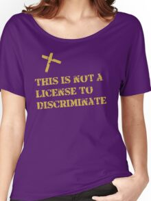Religion is not a License to Discriminate Women's Relaxed Fit T-Shirt
