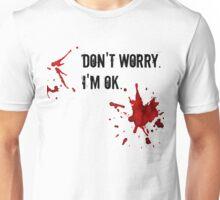 Don't Worry. I'm OK. Unisex T-Shirt