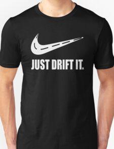 Just Drift It  Unisex T-Shirt