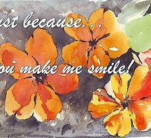 Just because.... You make me smile! by Maree  Clarkson