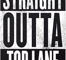 Straight Outta Top Lane by Paul Bauer