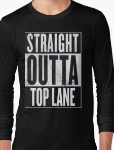 Straight Outta Top Lane Long Sleeve T-Shirt