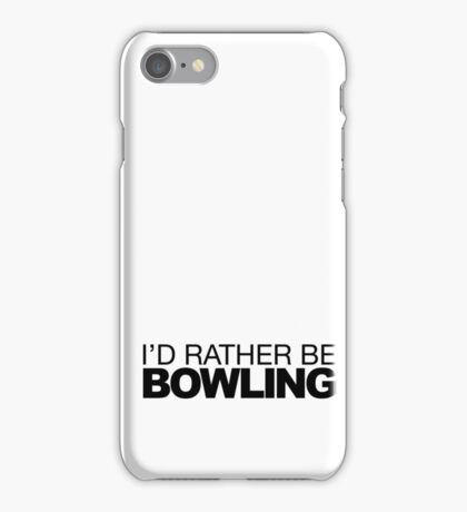 I'd rather be Bowling iPhone Case/Skin