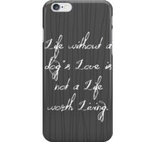 Life Without A Dog's Love iPhone Case/Skin