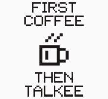 First Coffee Then Talkee V1.1 by StillVio