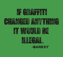 If Graffiti Changed Anything, It Would Be Illegal. Kids Clothes