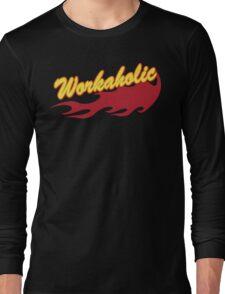 Workaholic Long Sleeve T-Shirt