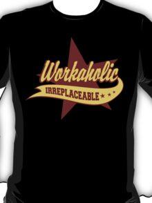 Workaholic Irreplaceable T-Shirt