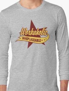 Workaholic Irreplaceable Long Sleeve T-Shirt