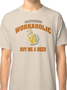 Recovering Workaholic Buy Me A Beer Classic T-Shirt