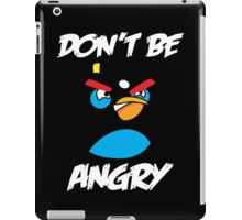Don't be angry design t-shirt iPad Case/Skin