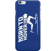 Born To Hover iPhone Case/Skin