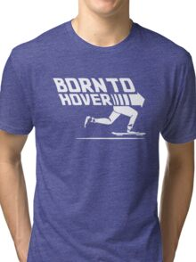 Born To Hover Tri-blend T-Shirt