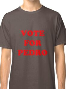 Vote for Pedro  Classic T-Shirt