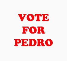 Vote for Pedro  Unisex T-Shirt
