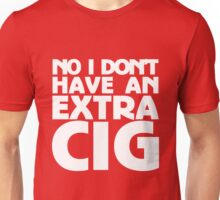 No i don't have an extra cig Unisex T-Shirt
