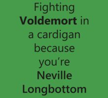 Fighting Voldemort in a cardigan because you're Neville Longbottom