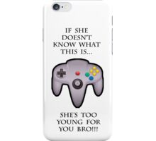 Too Young for you Bro! iPhone Case/Skin