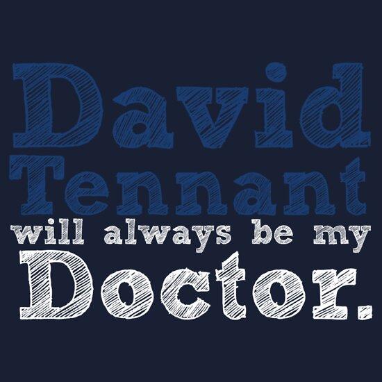 TShirtGifter presents: David Tennant Will Always Be My Doctor
