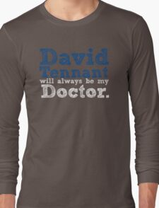 David Tennant Will Always Be My Doctor Long Sleeve T-Shirt