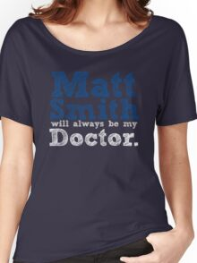 Matt Smith Will Always Be My Doctor Women's Relaxed Fit T-Shirt
